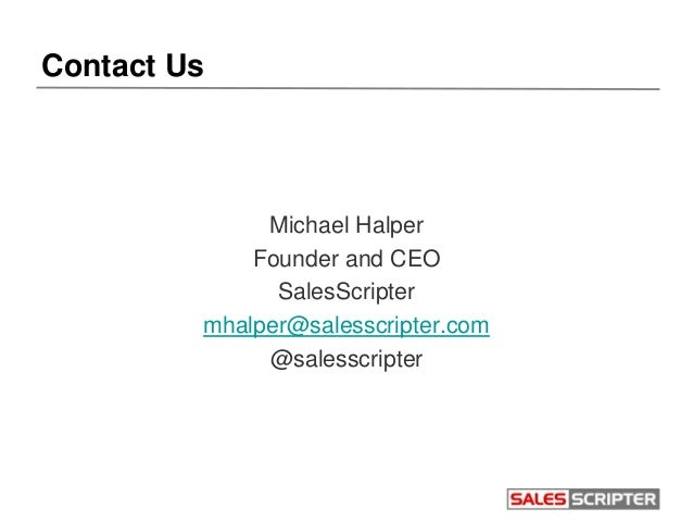 Contact Us Michael Halper Founder and CEO SalesScripter mhalper@salesscripter.com @salesscripter