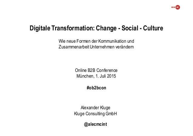 Digitale Transformation: Change - Social - Culture Wie neue Formen der Kommunikation und Zusammenarbeit Unternehmen veränd...