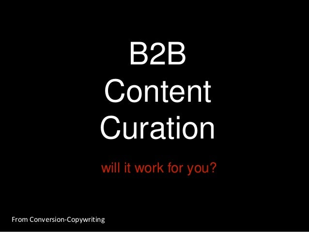 B2B Content Curation will it work for you?  From Conversion-Copywriting
