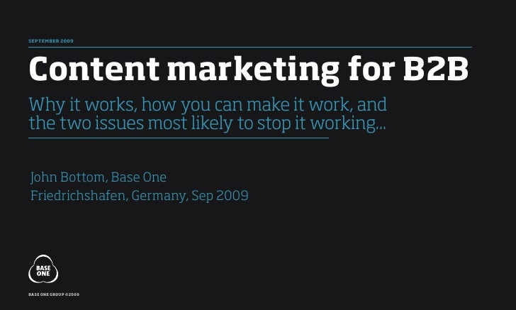 sepTeMber 2009     Content marketing for b2b Why it works, how you can make it work, and the two issues most likely to sto...