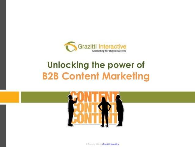 © Copyright 2013 Grazitti Interactive© Copyright 2013 Grazitti Interactive Unlocking the power of B2B Content Marketing