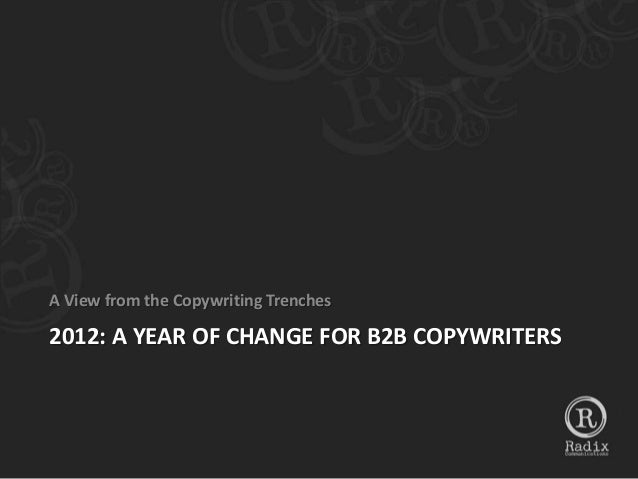 A View from the Copywriting Trenches2012: A YEAR OF CHANGE FOR B2B COPYWRITERS