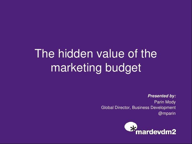 The hidden value of the marketing budget<br />Presented by:<br />Parin Mody<br />         Global Director, Business Deve...