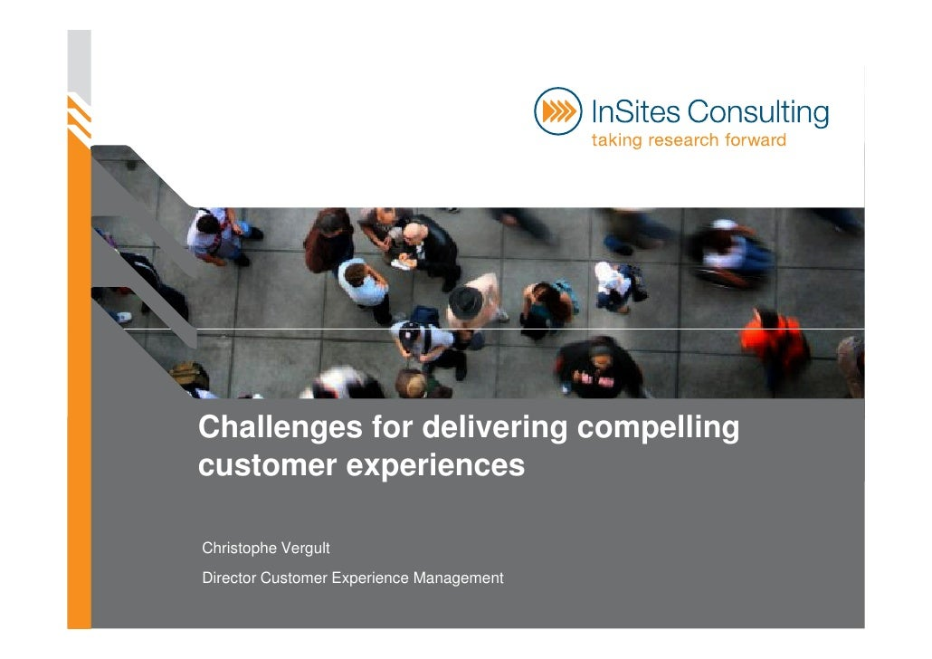 Challenges for delivering compelling customer experiences  Christophe Vergult Director Customer Experience Management