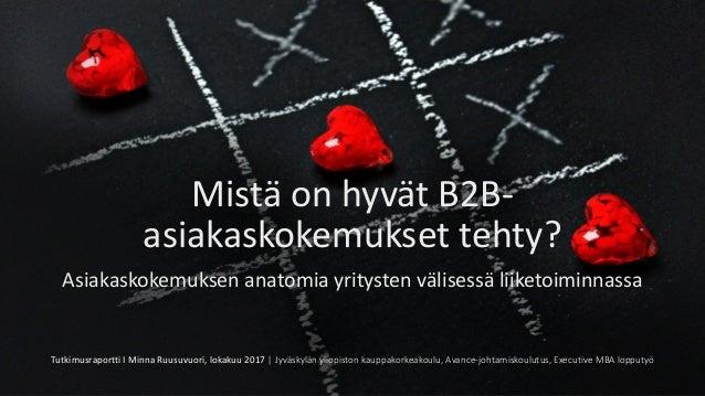 MistäonhyvätB2B- asiakaskokemuksettehty? Asiakaskokemuksenanatomiayritystenvälisessäliiketoiminnassa Tutkimusrapor...