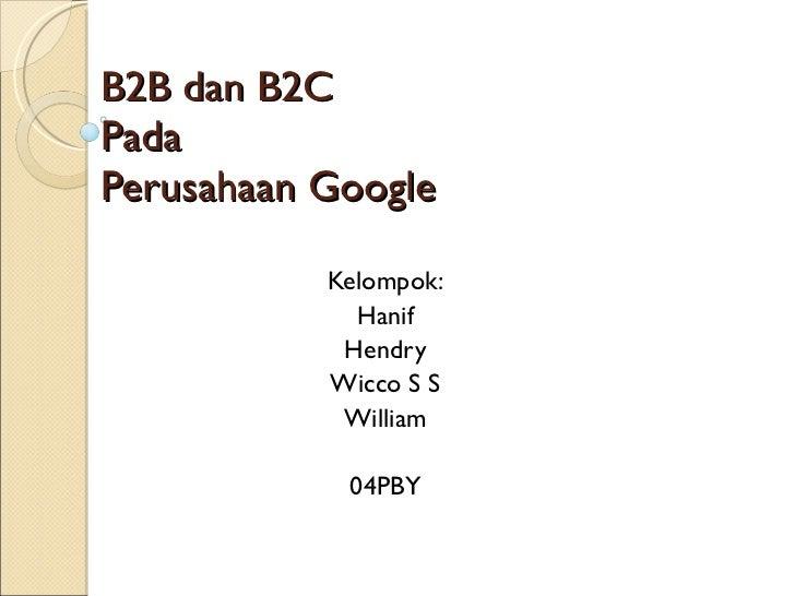 B2B dan B2C Pada  Perusahaan Google Kelompok: Hanif Hendry Wicco S S William 04PBY