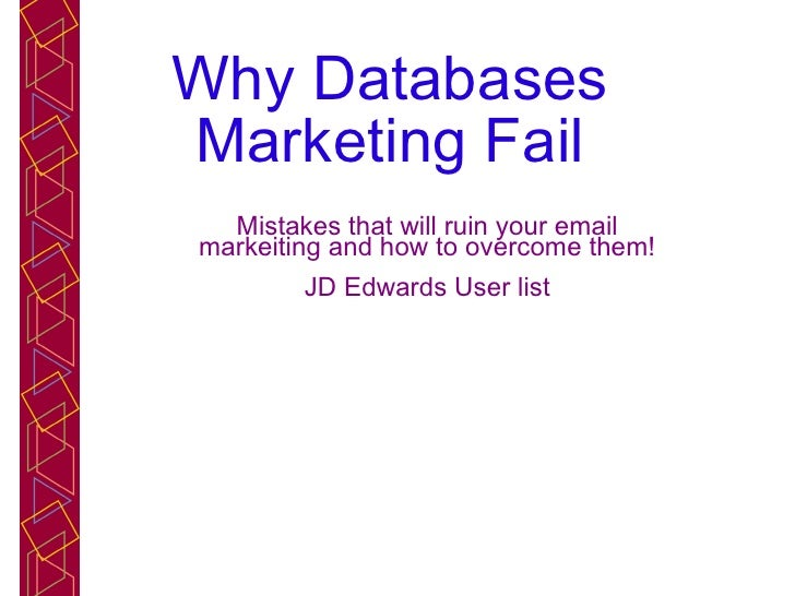 Why Databases Marketing Fail Mistakes that will ruin your email markeiting and how to overcome them! JD Edwards User list