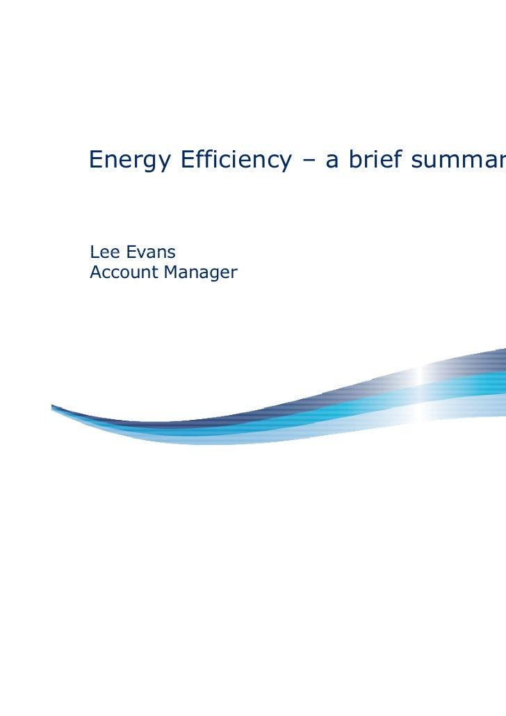 Energy Efficiency – a brief summaryLee EvansAccount Manager