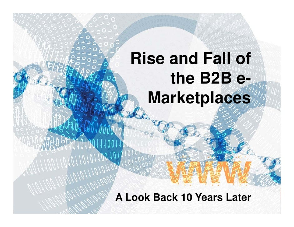 Rise and Fall of        the B2B e-     Marketplaces     A Look Back 10 Years Later                 Slide 1   ©2009 GXS, In...