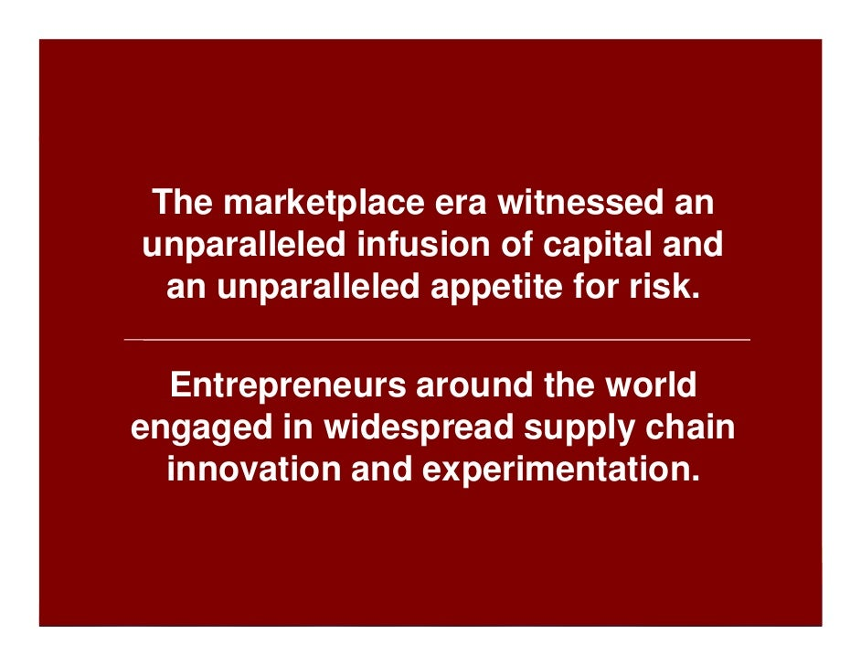 The marketplace era witnessed an unparalleled infusion of capital and  an unparalleled appetite for risk.    Entrepreneurs...