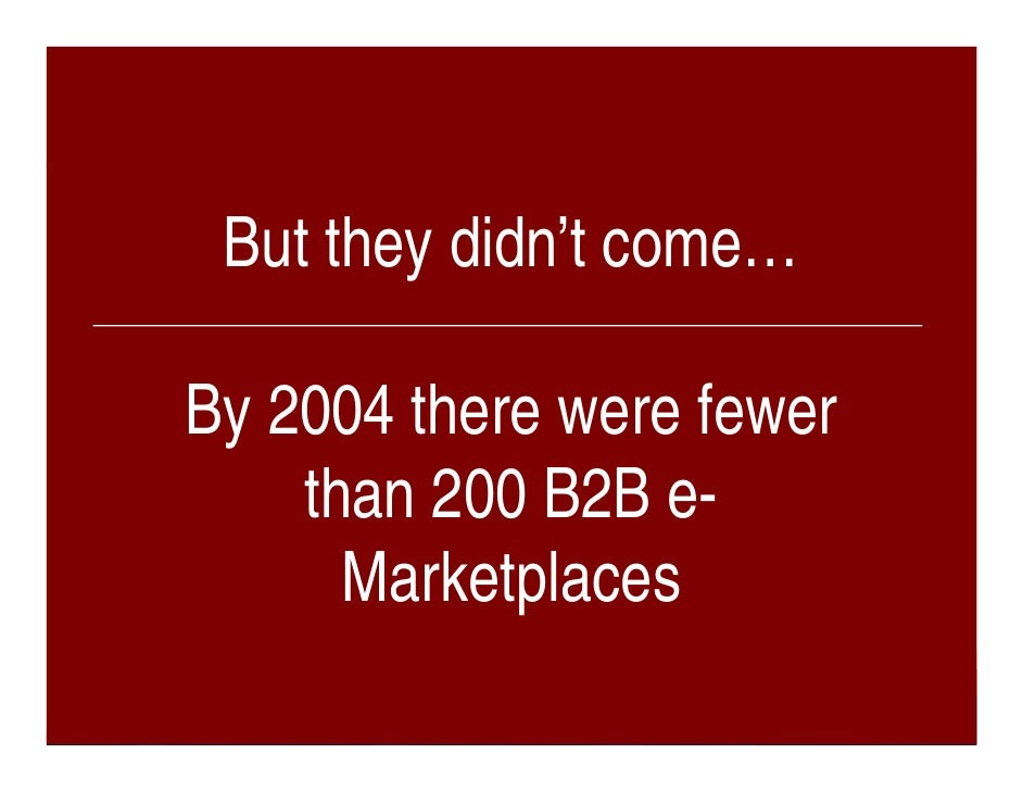 But they didn't come…  By 2004 there were fewer     than 200 B2B e-       Marketplaces                   Slide 31 ©2009 GX...
