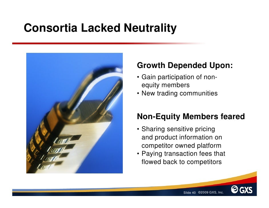 Consortia Lacked Neutrality                      Growth Depended Upon:                    • Gain participation of non-    ...