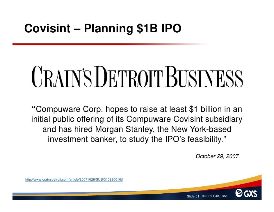 """Covisint – Planning $1B IPO        """"Compuware Corp. hopes to raise at least $1 billion in an    initial public offering of..."""