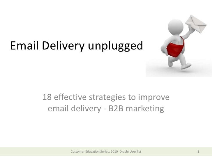 Email Delivery unplugged<br />18 effective strategies to improve email delivery - B2B marketing <br />Customer Education S...