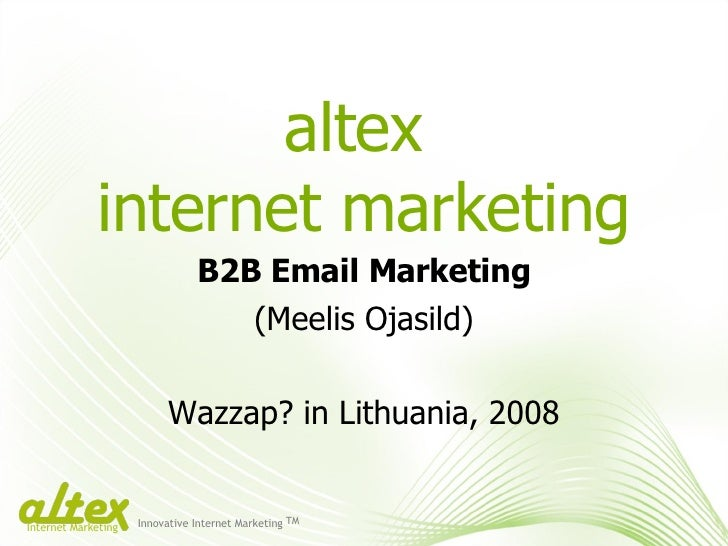 altex  internet marketing B2B Email Marketing (Meelis Ojasild) Wazzap? in Lithuania, 2008 Innovative Internet Marketing TM...