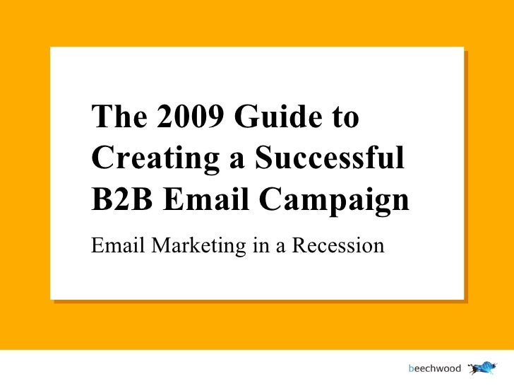 The 2009 Guide to Creating a Successful B2B Email Campaign Email Marketing in a Recession