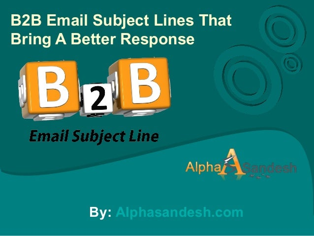 B2B Email Subject Lines ThatBring A Better ResponseBy: Alphasandesh.com