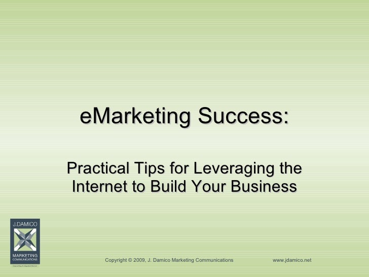 eMarketing Success: Practical Tips for Leveraging the Internet to Build Your Business