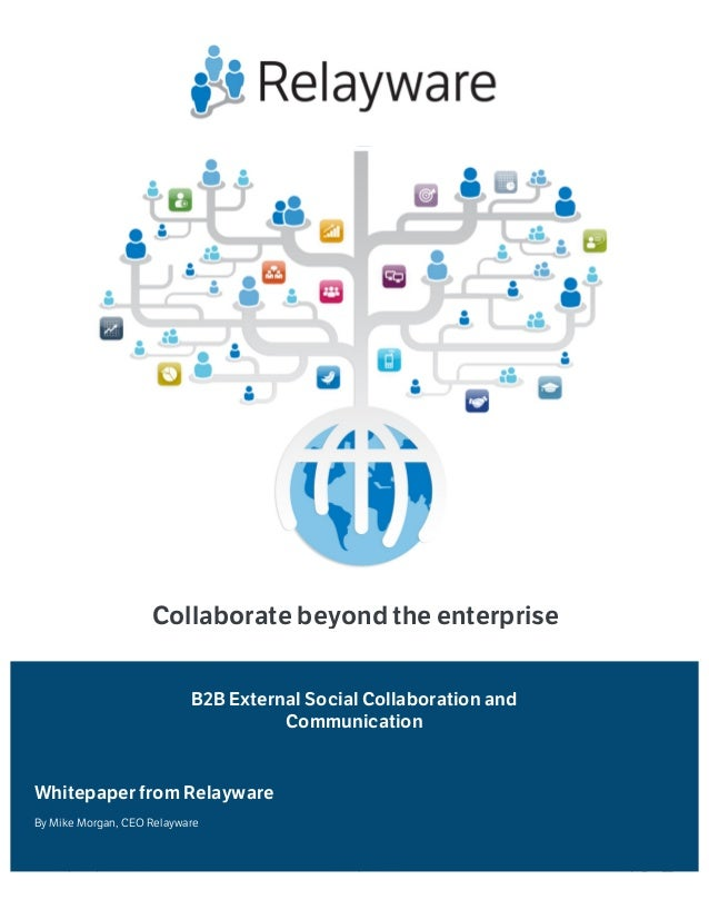 © Relayware, Inc. 2013 www.relayware.com Page 1 of 11 Collaborate beyond the enterprise Whitepaper from Relayware B2B Exte...
