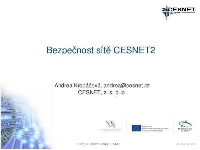 BezpečnostsítěCESNET2  AndreaKropáčová,andrea@cesnet.cz CESNET,z.s.p.o.  Služby e-infrastruktury CESNET  21. 10. 2...