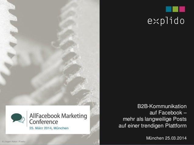 AUGBURG XX.XX.201X INHALTS- TEXT FOLIE München 25.03.2014 B2B-Kommunikation auf Facebook – mehr als langweilige Posts auf ...