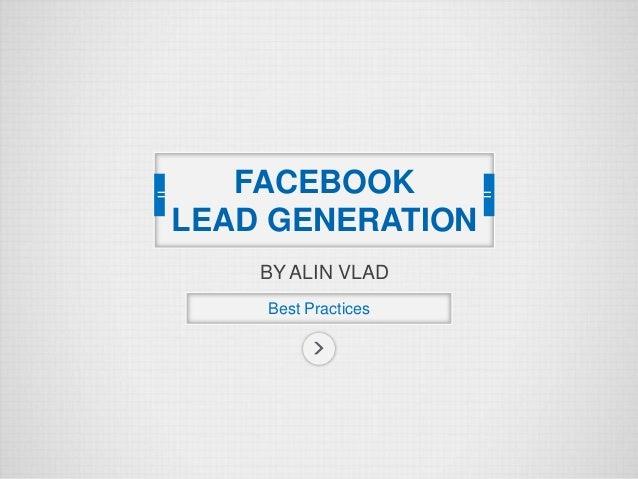 BY ALIN VLAD Best Practices FACEBOOK LEAD GENERATION