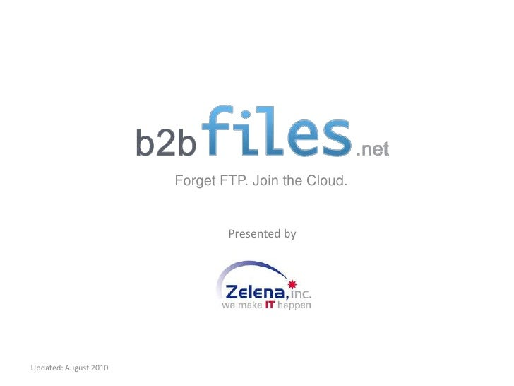 Forget FTP. Join the Cloud.<br />Updated: August 2010<br />Presented by<br />