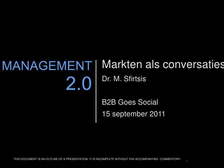 1<br />Marktenalsconversaties<br />Dr. M. Sfirtsis<br />B2B Goes Social<br />15 september 2011<br />MANAGEMENT 2.0<br />TH...