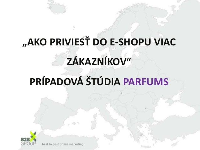 """""""AKO PRIVIESŤ DO E-SHOPU VIAC        ZÁKAZNÍKOV"""" PRÍPADOVÁ ŠTÚDIA PARFUMS"""