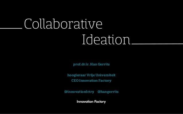 Collaborative         Ideation          prof.dr.ir. Han Gerrits       hoogleraar Vrije Universiteit         CEO Innovation...