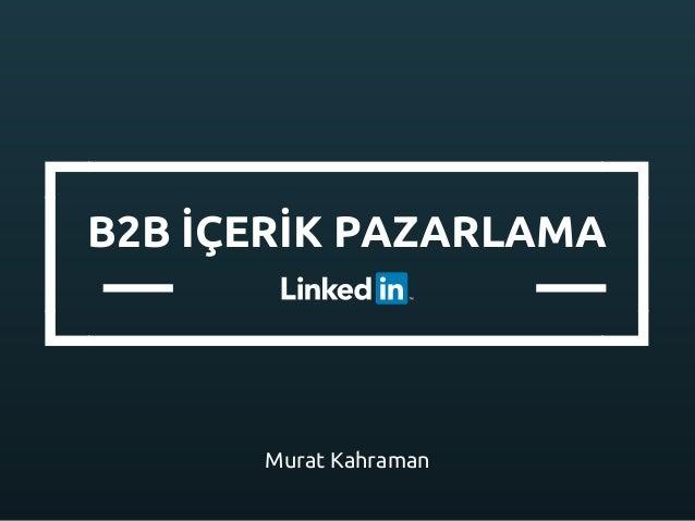 B2B İÇERİK PAZARLAMA Murat Kahraman