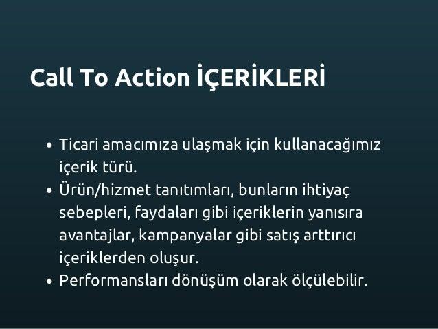 Call To Action İÇERİKLERİ Ticari amacımıza ulaşmak için kullanacağımız içerik türü. Ürün/hizmet tanıtımları, bunların ihti...