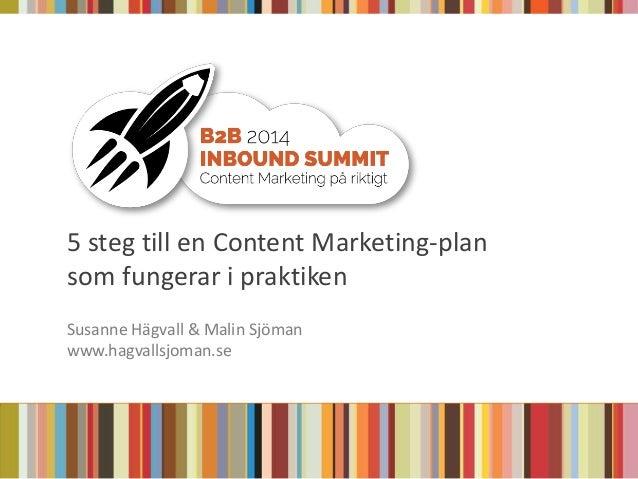 5 steg till en Content Marketing-plan som fungerar i praktiken Susanne Hägvall & Malin Sjöman www.hagvallsjoman.se