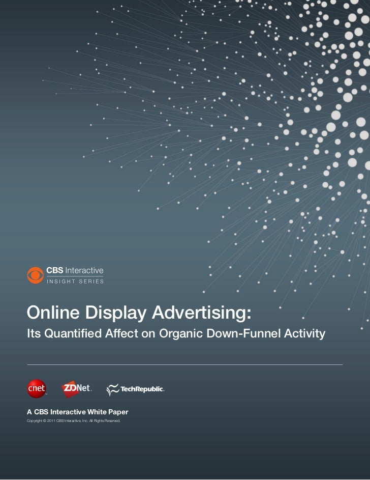 Online Display Advertising:Its Quantified Affect on Organic Down-Funnel ActivityA CBS Interactive White PaperCopyright © 2...