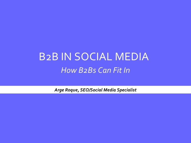 B2B IN SOCIAL MEDIA How B2Bs Can Fit In Arge Roque, SEO/Social Media Specialist
