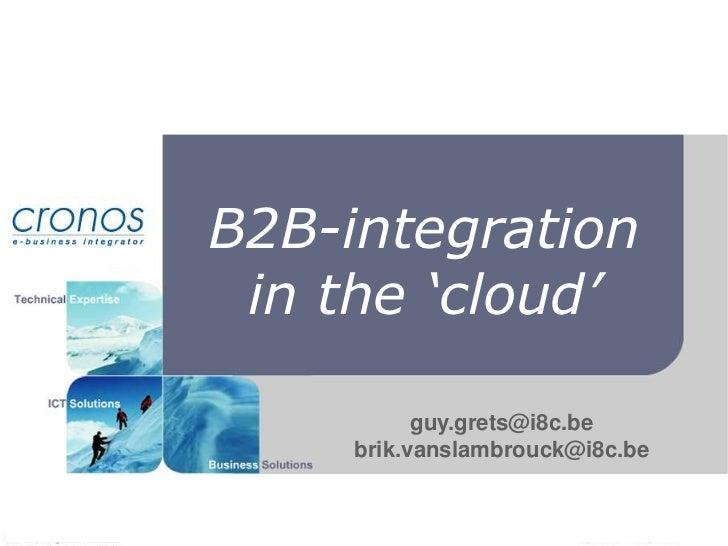 B2B-integration<br />in the 'cloud'<br />guy.grets@i8c.be<br />brik.vanslambrouck@i8c.be<br />