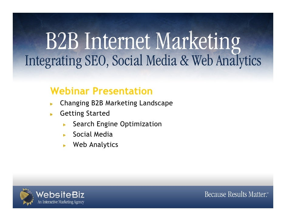 Integrating SEO, Social Media & Web Analytics     Webinar Presentation       Changing B2B Marketing Landscape       Gettin...
