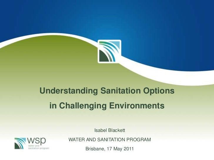 Understanding Sanitation Options  in Challenging Environments              Isabel Blackett      WATER AND SANITATION PROGR...