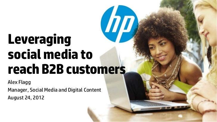 Leveragingsocial media toreach B2B customersAlex FlaggManager, Social Media and Digital ContentAugust 24, 2012© Copyright ...
