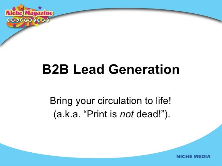 """B2B Lead Generation Bring   your circulation to life!  (a.k.a. """"Print is  not  dead!"""")."""