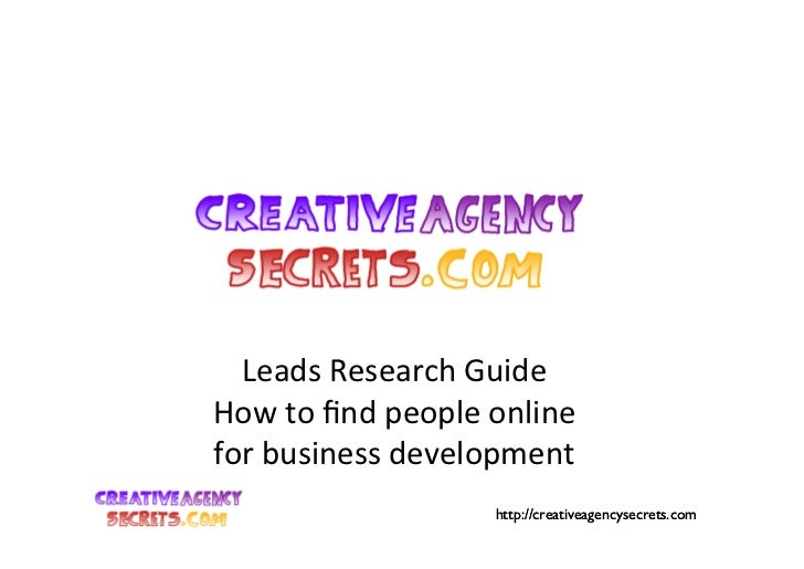 Leads	  Research	  Guide	  How	  to	  find	  people	  online	  	  for	  business	  development	                            ...