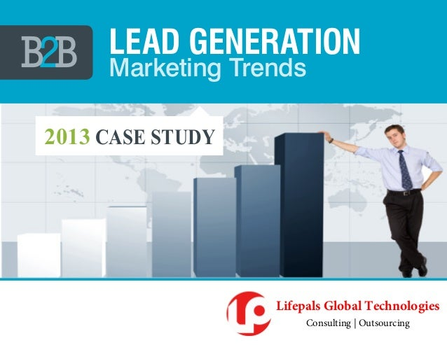 Marketing TrendsLead Generationl2013 CASE STUDYLifepals Global TechnologiesConsulting | Outsourcing