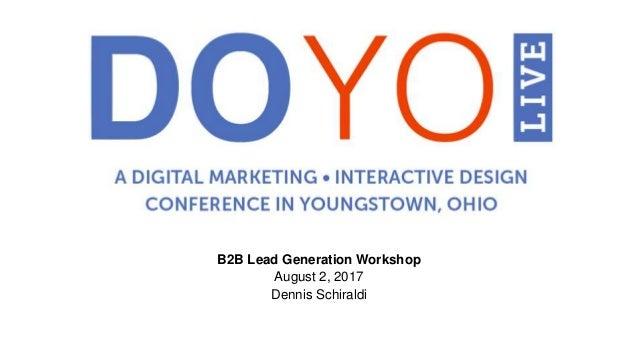 B2B Lead Generation Workshop August 2, 2017 Dennis Schiraldi
