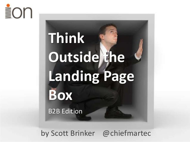 Think Outside the Landing Page Box by Scott Brinker @chiefmartec B2B Edition