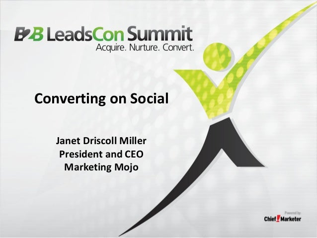 Converting on Social Janet Driscoll Miller President and CEO Marketing Mojo