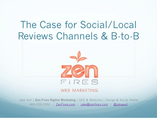 The Case for Social/Local Reviews Channels & B-to-B Jake Aull | Zen Fires Digital Marketing | SEO & Websites | Design & So...