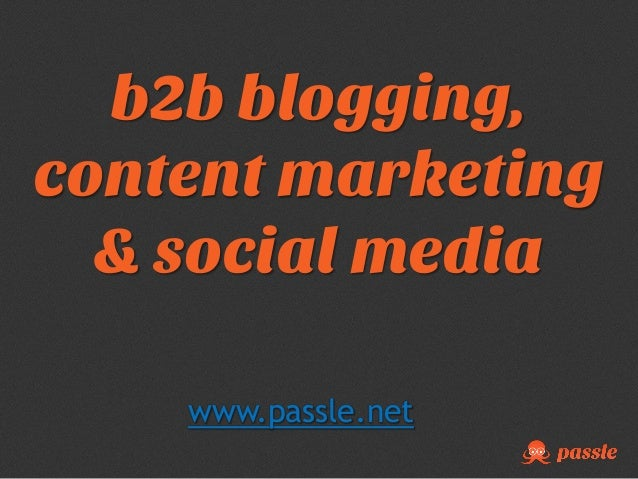 b2b blogging, content marketing & social media www.passle.net