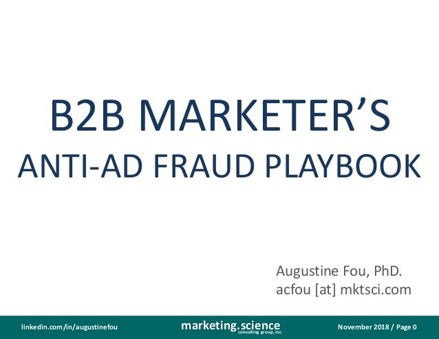 November 2018 / Page 0marketing.scienceconsulting group, inc. linkedin.com/in/augustinefou B2B MARKETER'S ANTI-AD FRAUD PL...