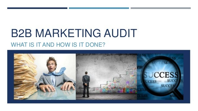 B2B MARKETING AUDIT WHAT IS IT AND HOW IS IT DONE?