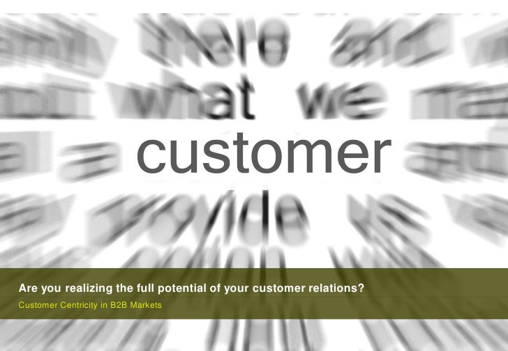 Are you realizing the full potential of your customer relations?Customer Centricity in B2B Markets